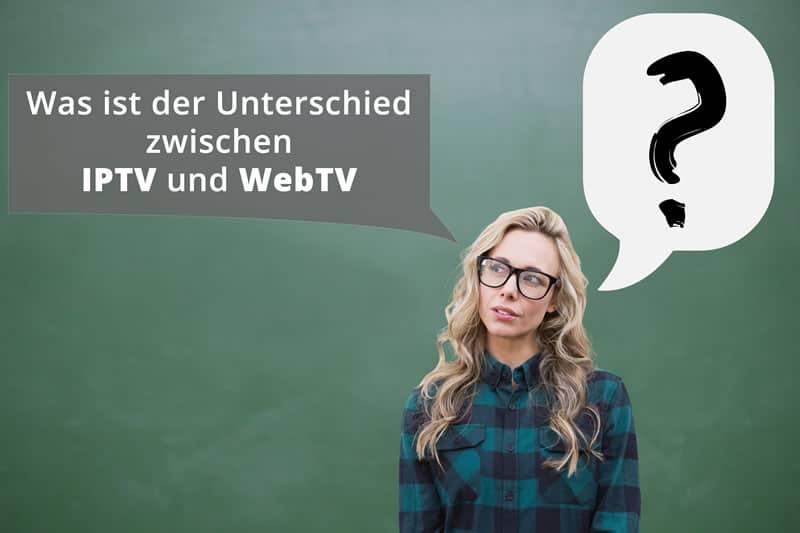 Was ist der Unterschied zwischen IPTV und WebTV?